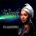 Toluwanimee - Miracle God [Lyrics]