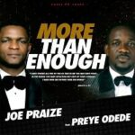 Joe Praize - More than Enough Ft. Preye Odede (LYRICS)