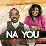Dunsin Oyekan - Na You Ft. Kim Burell [Lyrics]