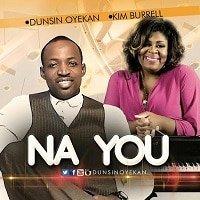 Na You Download and Lyrics | Dunsin Oyekan Ft Kim Burell