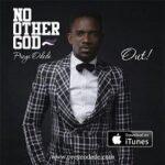 Preye Odede - No other God [MP3 and Lyrics]