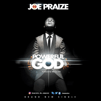 Powerful God Joe Praize
