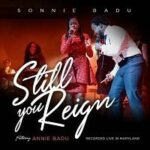 Sonnie Badu - Still You Reign Ft. Annie Badu [MP3 and Lyrics]