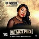Toluwanimee - Ultimate Price Ft. Freke Umoh [MP3 and Lyrics]