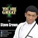 You are Great Download and Lyrics | Steve Crown
