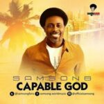 Samsong - Capable God [MP3 and Lyrics]
