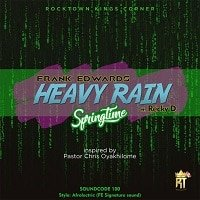 Heavy Rain (Springtime) Download and Lyrics   Frank Edwards Ft Recky D