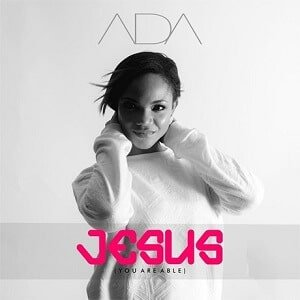 Jesus (You are able) Download and Lyrics | Ada Ehi
