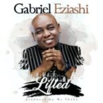 Gabriel Eziashi - Lifted [MP3 and Lyrics]
