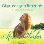 Glowreeyah Braimah - Miracle Worker Ft. Nathaniel Bassey [MP3 and Lyrics]