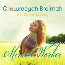 Miracle Worker Glowreeyah Braimah Ft. Nathaniel Bassey