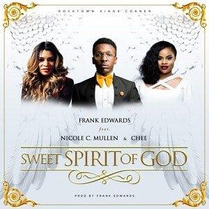 Sweet Spirit of God Frank Edwards Ft. Chee and Nicole
