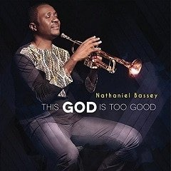 This God is Too Good Nathaniel Bassey