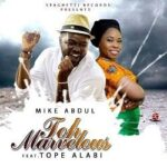 Toh Marvelous Download and Lyrics | Mike Abdul Ft. Tope Alabi