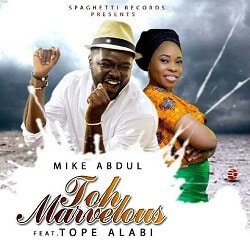 Toh Marvelous Mike Abdul Ft. Tope Alabi