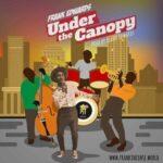 Frank Edwards - Under The Canopy [MP3 and Lyrics]