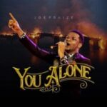You Alone Lyrics | Joe Praize