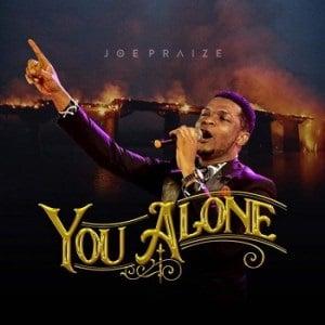 You Alone Joe Praize