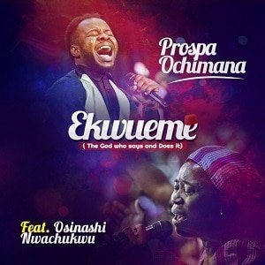 Prospa Ochimana - Ekwueme Ft. Osinachi Nwachukwu [MP3, Video and Lyrics]