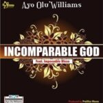 Incomparable God Download and Lyrics | Ayo Olu'Williams