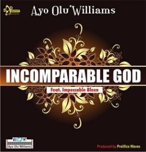 Incomparable God Ayo Olu'Williams Ft. Impeccable Blexn