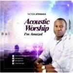Lord I'm Amazed By Victor Atenaga (DOWNLOAD & LYRICS)