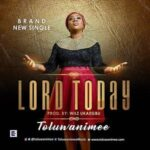 Lord Today Lyrics | Toluwanimee