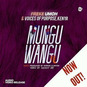 Mungu Wangu Freke Umoh & Voices of Purpose, Kenya