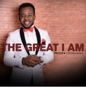 The Great I Am Prospa Ochimana