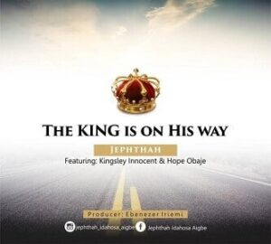 The King is on His Way Jephthah Ft. Kingsley Innocent & Hope Obaje