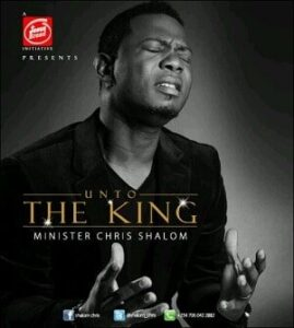 Unto The King Chris Shalom