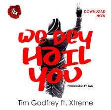 We Dey Hail You Tim Godfrey Ft. Xtreme