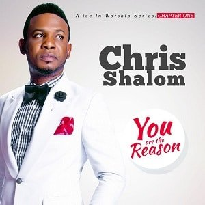 You are The Reason Chris Shalom