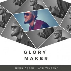 Glory Maker Neon Adejo Ft. Ayo Vincent