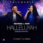 Kelvocal - Halleluyah Ft. Wati [MP3 and Lyrics]