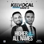 Higher Than All Names Download and Lyrics | Kelvocal Ft. David G
