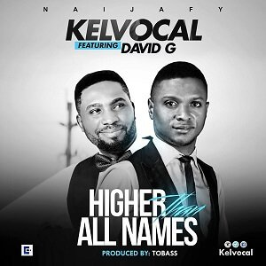 Higher Than All Names Kelvocal Ft. David G