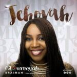 Jehovah Download and Lyrics | Glowreeyah Braimah