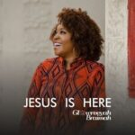 Jesus is Here Download and Lyrics | Glowreeyah Braimah