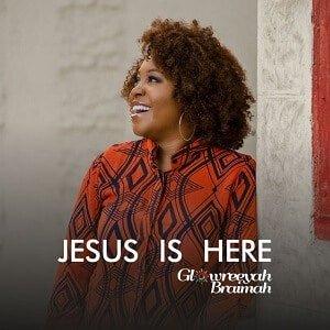 Glowreeyah Braimah - Jesus is Here [MP3 and Lyrics]