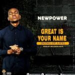 Newpower - Great is Your Name [MP3 and Lyrics]