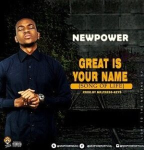 Newpower Great is Your Name (Song of Life)