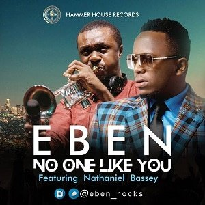 No One Like You Eben Ft. Nathaniel Bassey