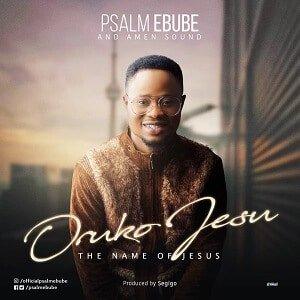 Oruko Jesu Download and Lyrics | Psalm Ebube