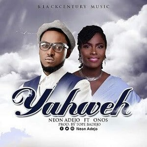 Neon Adejo - Yahweh Ft. Onos [MP3 and Lyrics]