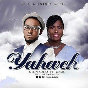 Yahweh Download and Lyrics | Neon Adejo Ft. Onos