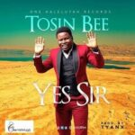 Yes Sir Download and Lyrics | Tosin Bee