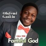 Olufemi Gaskin - Call You Faithful God [MP3 and Lyrics]