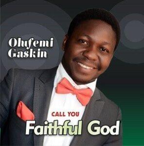 Olufemi Gaskin - Call You Faithful God [MP3 and Lyrics]