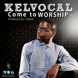 Come to Worship Kelvocal
